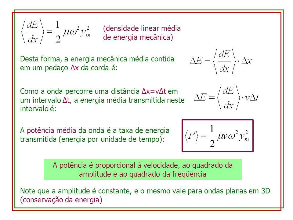 Desta forma, a energia mecânica média contida em um pedaço Δx da corda é: Como a onda percorre uma distância Δx=vΔt em um intervalo Δt, a energia médi