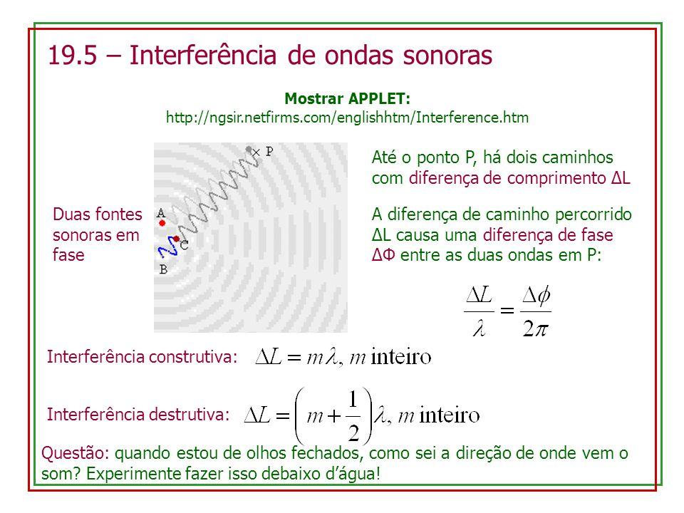 19.5 – Interferência de ondas sonoras Mostrar APPLET: http://ngsir.netfirms.com/englishhtm/Interference.htm Duas fontes sonoras em fase Até o ponto P,