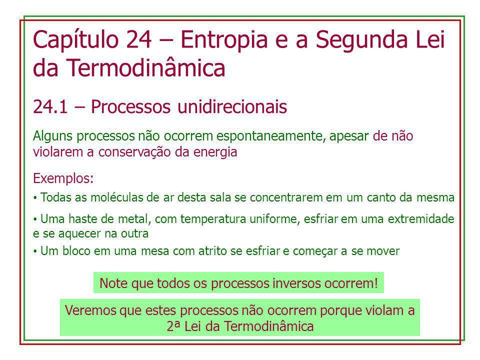 24.1 – Processos unidirecionais Capítulo 24 – Entropia e a Segunda Lei da Termodinâmica Alguns processos não ocorrem espontaneamente, apesar de não vi