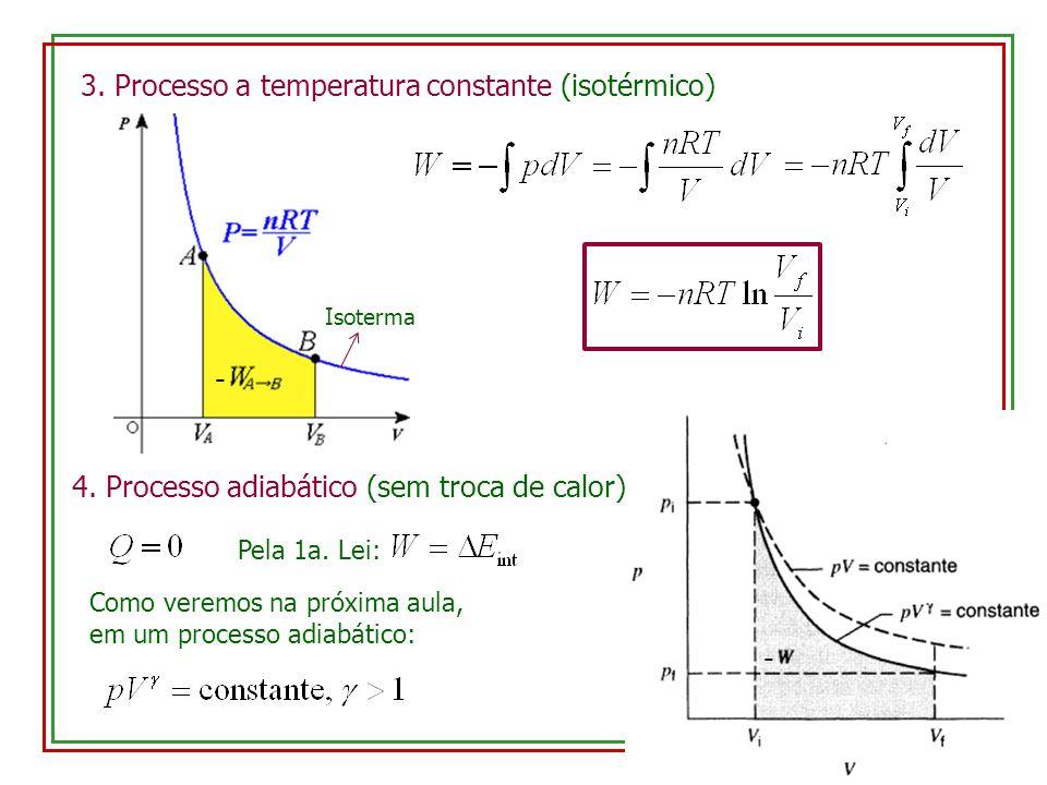 3. Processo a temperatura constante (isotérmico) - 4. Processo adiabático (sem troca de calor) Pela 1a. Lei: - Como veremos na próxima aula, em um pro