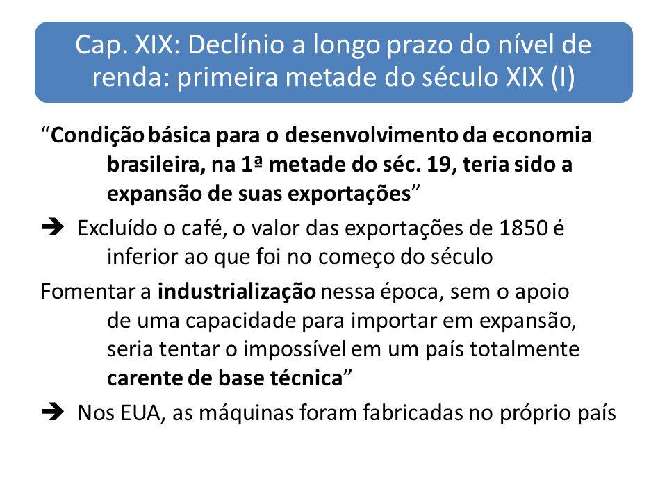 Cap. XIX: Declínio a longo prazo do nível de renda: primeira metade do século XIX (I) Condição básica para o desenvolvimento da economia brasileira, n