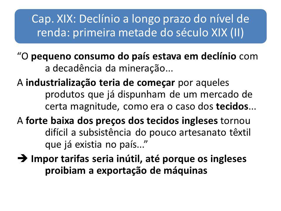 Cap. XIX: Declínio a longo prazo do nível de renda: primeira metade do século XIX (II) O pequeno consumo do país estava em declínio com a decadência d