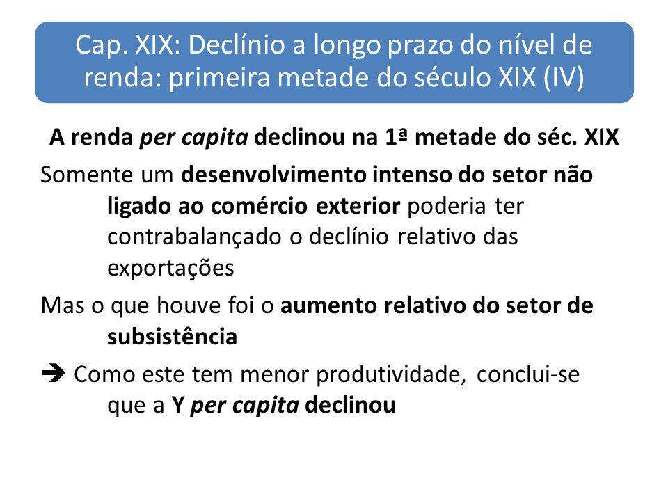 Cap. XIX: Declínio a longo prazo do nível de renda: primeira metade do século XIX (IV) A renda per capita declinou na 1ª metade do séc. XIX Somente um