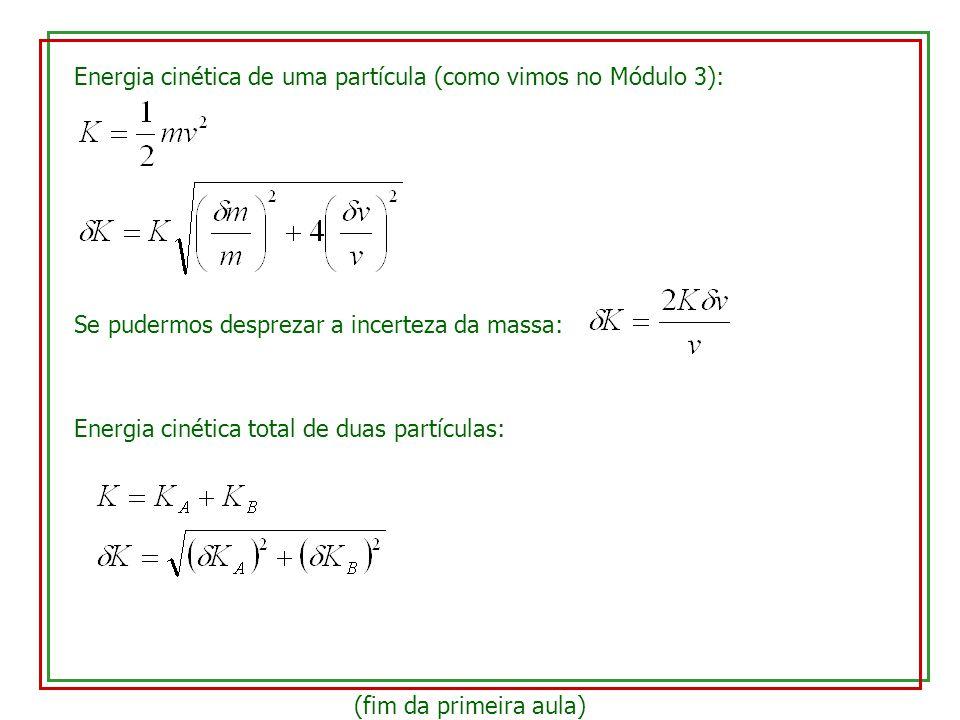 Energia cinética de uma partícula (como vimos no Módulo 3): Se pudermos desprezar a incerteza da massa: Energia cinética total de duas partículas: (fi