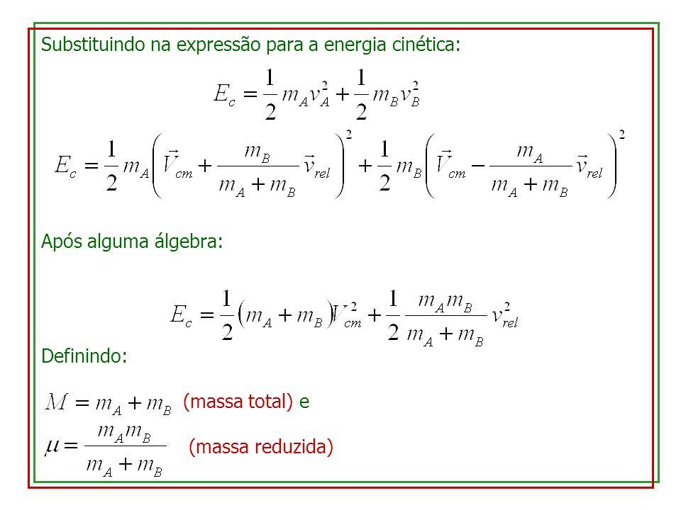 Substituindo na expressão para a energia cinética: Após alguma álgebra: Definindo: (massa total) e (massa reduzida)