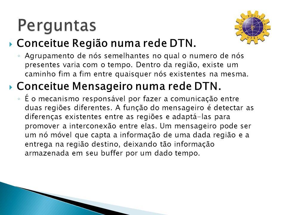 Conceitue Região numa rede DTN. Agrupamento de nós semelhantes no qual o numero de nós presentes varia com o tempo. Dentro da região, existe um caminh