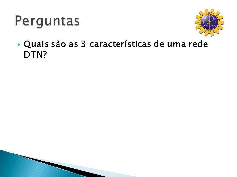 Quais são as 3 características de uma rede DTN?