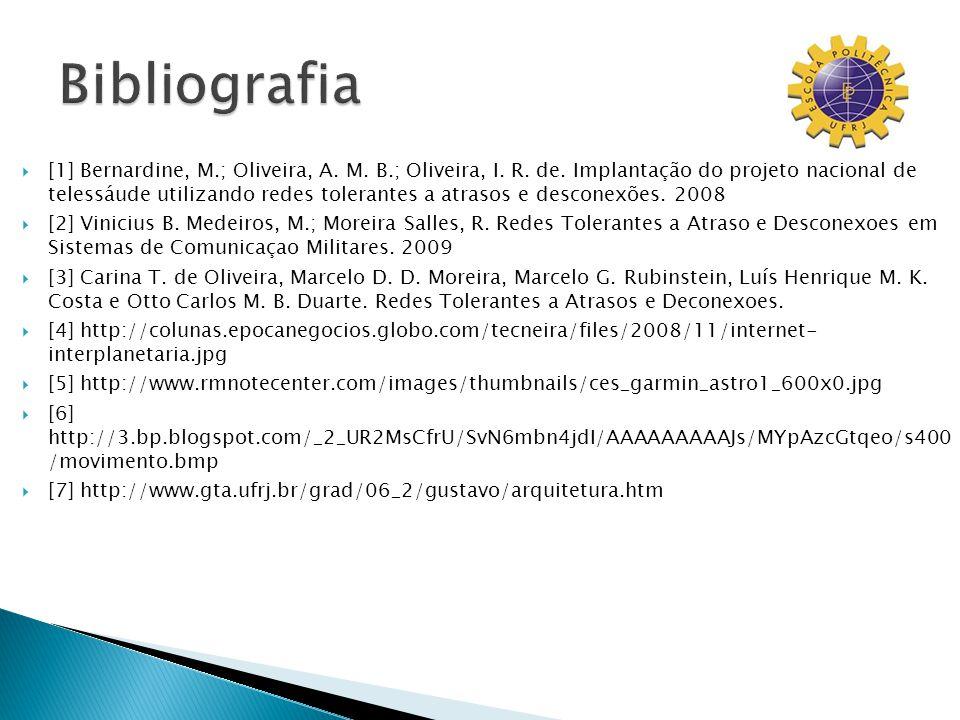 [1] Bernardine, M.; Oliveira, A. M. B.; Oliveira, I. R. de. Implantação do projeto nacional de telessáude utilizando redes tolerantes a atrasos e desc