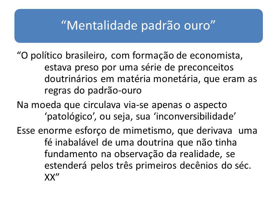 Mentalidade padrão ouro O político brasileiro, com formação de economista, estava preso por uma série de preconceitos doutrinários em matéria monetári
