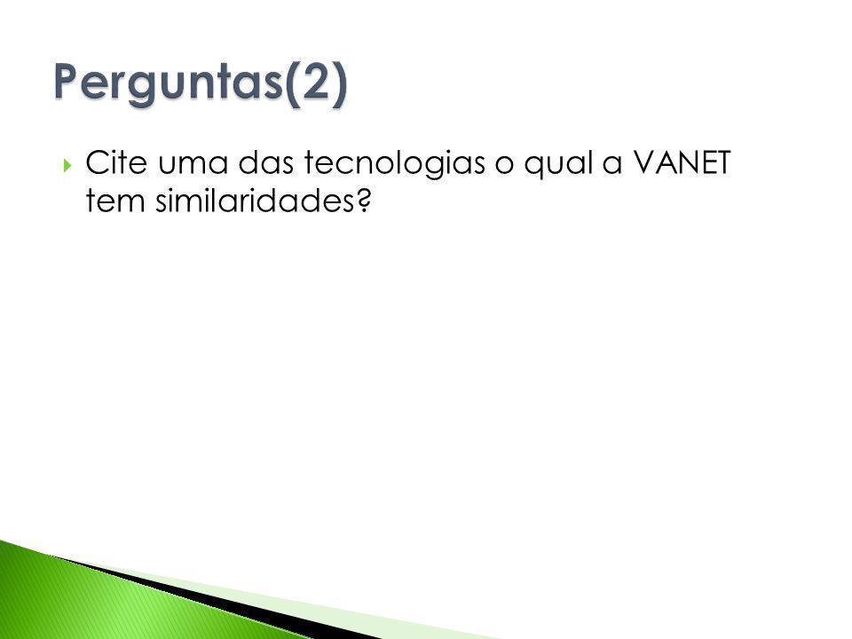 Cite uma das tecnologias o qual a VANET tem similaridades?
