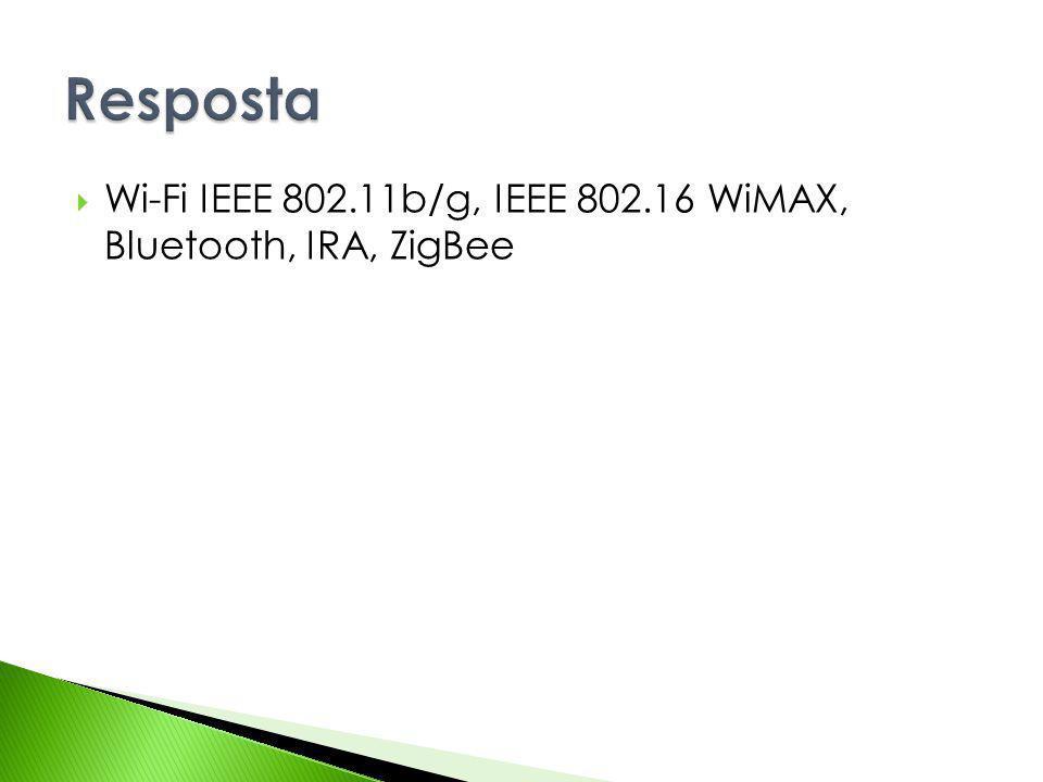 Wi-Fi IEEE 802.11b/g, IEEE 802.16 WiMAX, Bluetooth, IRA, ZigBee