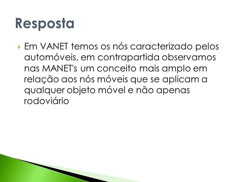 Em VANET temos os nós caracterizado pelos automóveis, em contrapartida observamos nas MANET's um conceito mais amplo em relação aos nós móveis que se