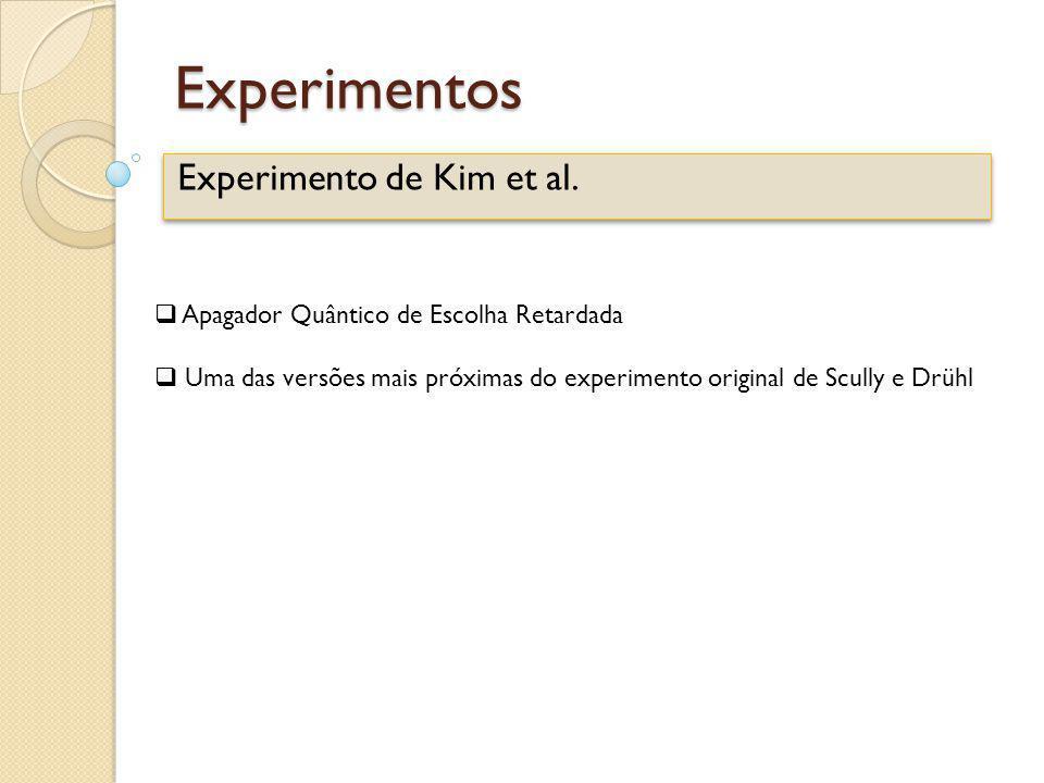 Experimentos Experimento de Kim et al. Apagador Quântico de Escolha Retardada Uma das versões mais próximas do experimento original de Scully e Drühl