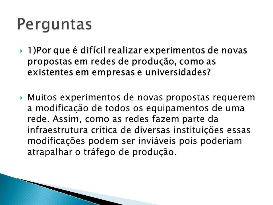 Muitos experimentos de novas propostas requerem a modificação de todos os equipamentos de uma rede. Assim, como as redes fazem parte da infraestrutura