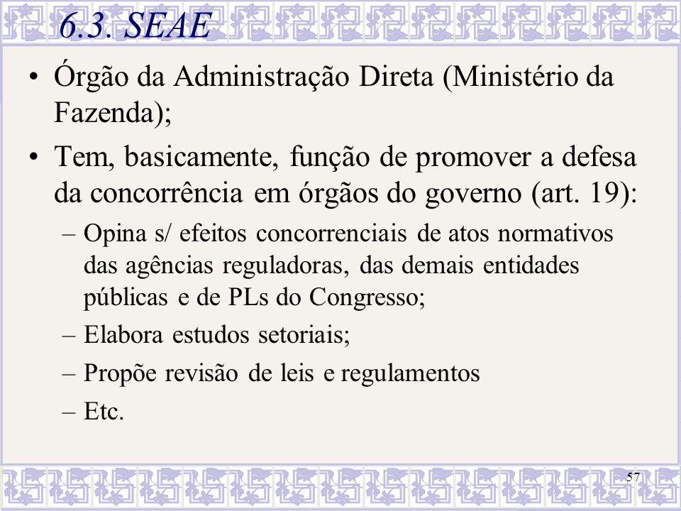 57 6.3. SEAE Órgão da Administração Direta (Ministério da Fazenda); Tem, basicamente, função de promover a defesa da concorrência em órgãos do governo