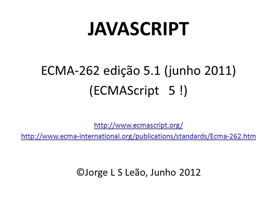 JAVASCRIPT ECMA-262 edição 5.1 (junho 2011) (ECMAScript 5 !) http://www.ecmascript.org/ http://www.ecma-international.org/publications/standards/Ecma-