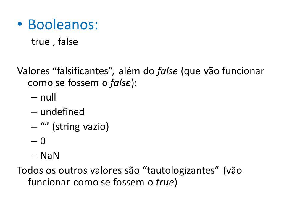 Booleanos: true, false Valores falsificantes, além do false (que vão funcionar como se fossem o false): – null – undefined – (string vazio) – 0 – NaN
