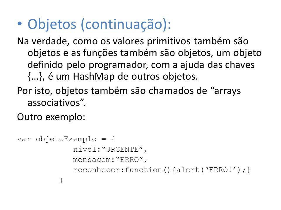 Objetos (continuação): Na verdade, como os valores primitivos também são objetos e as funções também são objetos, um objeto definido pelo programador,