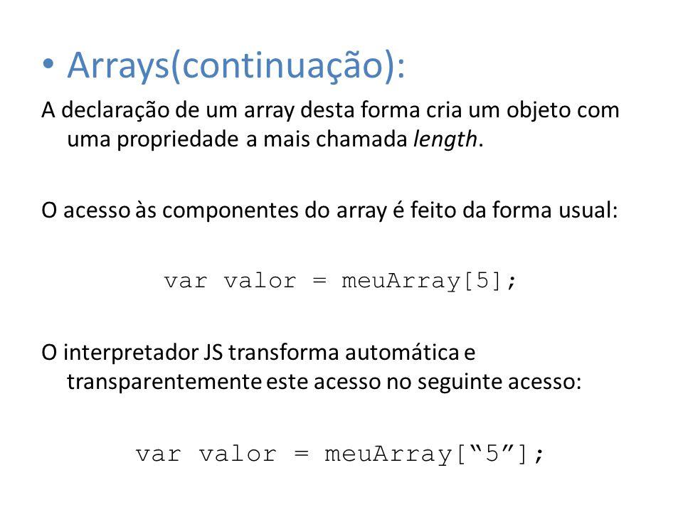 Arrays(continuação): A declaração de um array desta forma cria um objeto com uma propriedade a mais chamada length. O acesso às componentes do array é