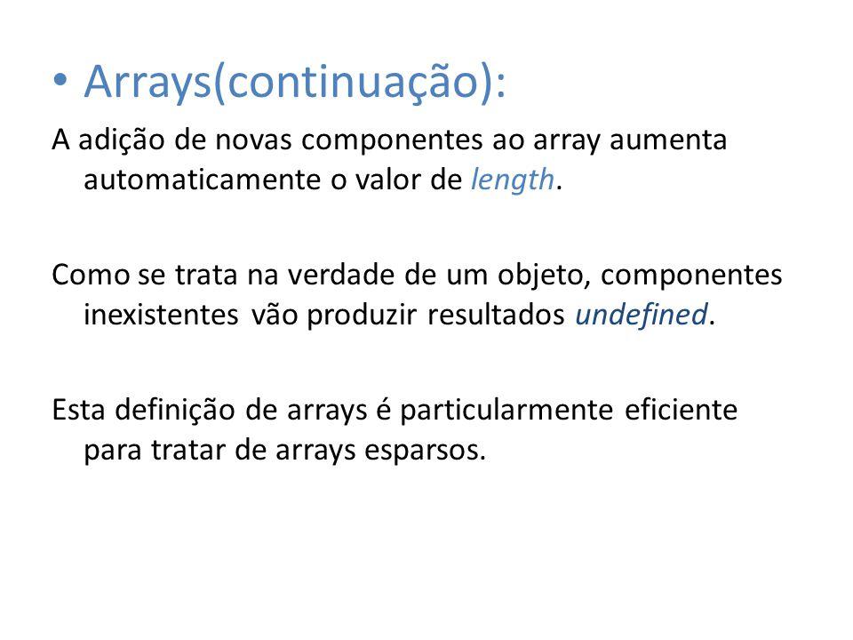 Arrays(continuação): A adição de novas componentes ao array aumenta automaticamente o valor de length. Como se trata na verdade de um objeto, componen
