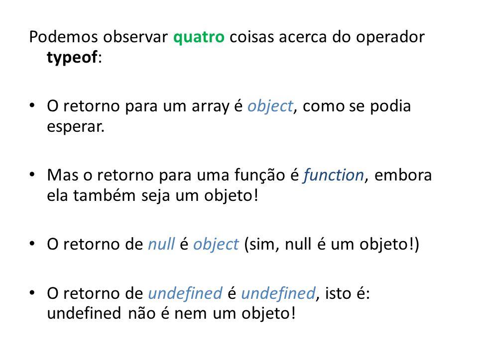 Podemos observar quatro coisas acerca do operador typeof: O retorno para um array é object, como se podia esperar. Mas o retorno para uma função é fun