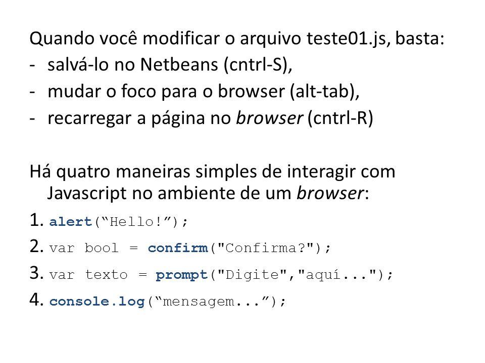Quando você modificar o arquivo teste01.js, basta: -salvá-lo no Netbeans (cntrl-S), -mudar o foco para o browser (alt-tab), -recarregar a página no br