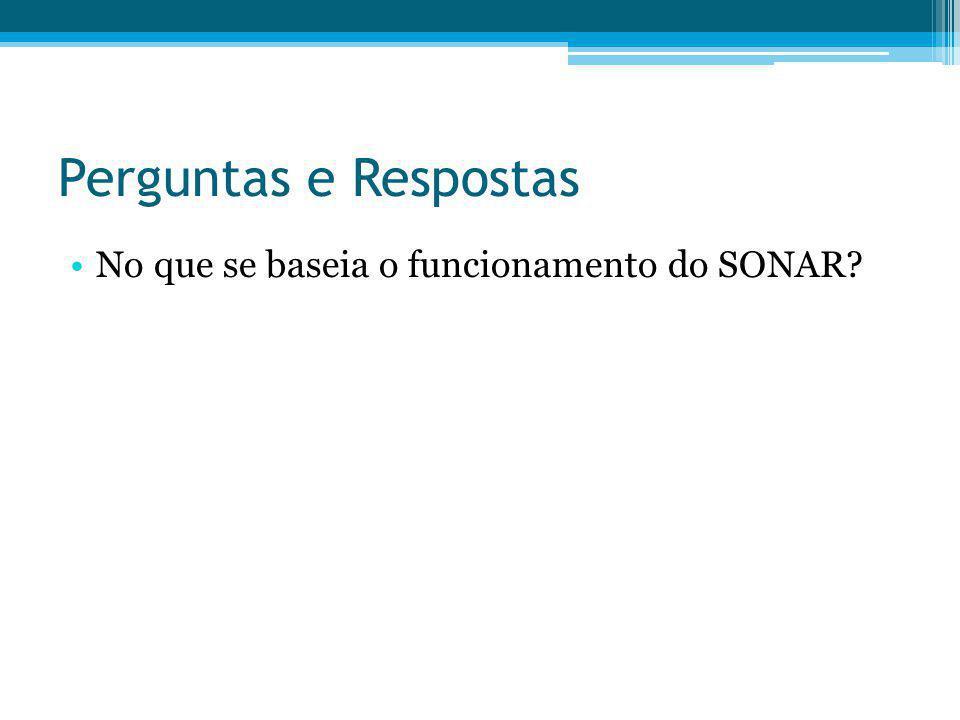 Perguntas e Respostas No que se baseia o funcionamento do SONAR?