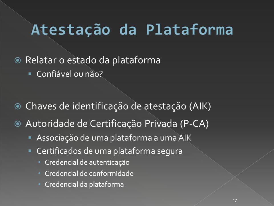 Relatar o estado da plataforma Confiável ou não.