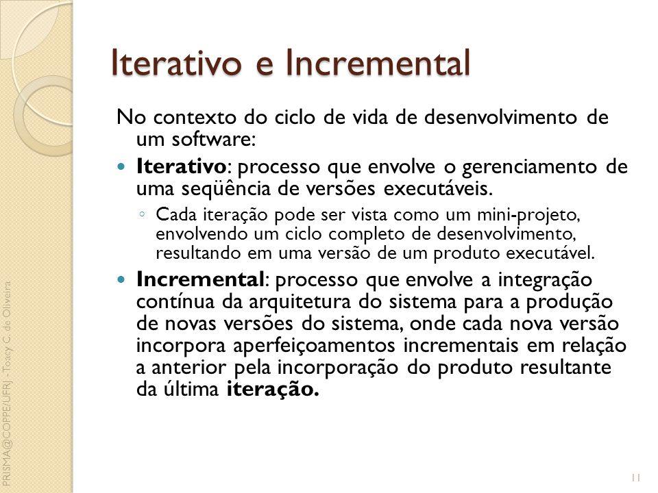 Iterativo e Incremental No contexto do ciclo de vida de desenvolvimento de um software: Iterativo: processo que envolve o gerenciamento de uma seqüênc