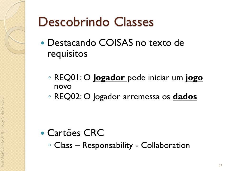 Descobrindo Classes Destacando COISAS no texto de requisitos REQ01: O Jogador pode iniciar um jogo novo REQ02: O Jogador arremessa os dados Cartões CR