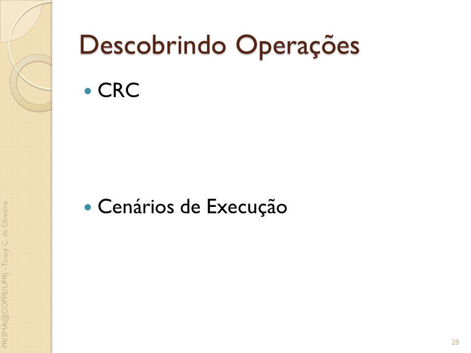 Descobrindo Operações CRC Cenários de Execução 28 PRISMA@COPPE/UFRJ - Toacy C. de Oliveira