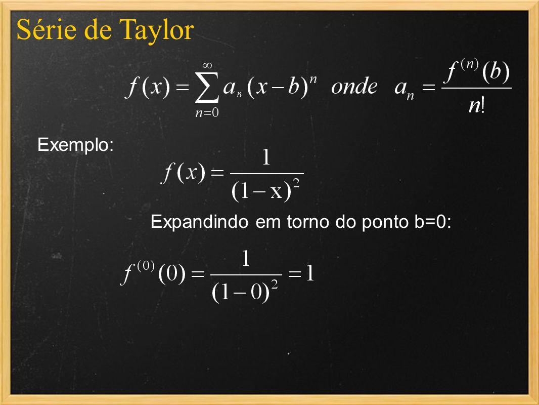 Série de Taylor Exemplo: Expandindo em torno do ponto b=0: