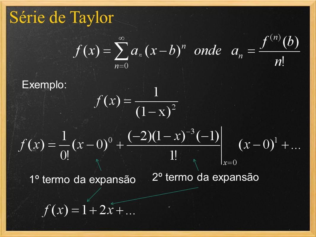 Série de Taylor Exemplo: 1º termo da expansão 2º termo da expansão