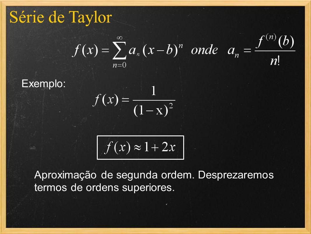 Série de Taylor Exemplo: Aproximação de segunda ordem. Desprezaremos termos de ordens superiores.