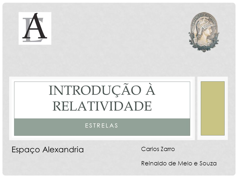 ESTRELAS INTRODUÇÃO À RELATIVIDADE Carlos Zarro Reinaldo de Melo e Souza Espaço Alexandria