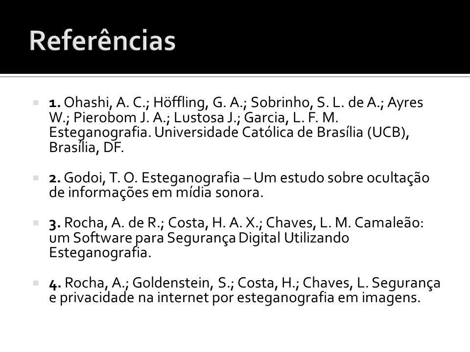 1. Ohashi, A. C.; Höffling, G. A.; Sobrinho, S. L. de A.; Ayres W.; Pierobom J. A.; Lustosa J.; Garcia, L. F. M. Esteganografia. Universidade Católica