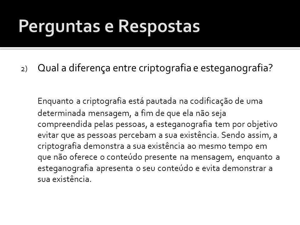 2) Qual a diferença entre criptografia e esteganografia? Enquanto a criptografia está pautada na codificação de uma determinada mensagem, a fim de que
