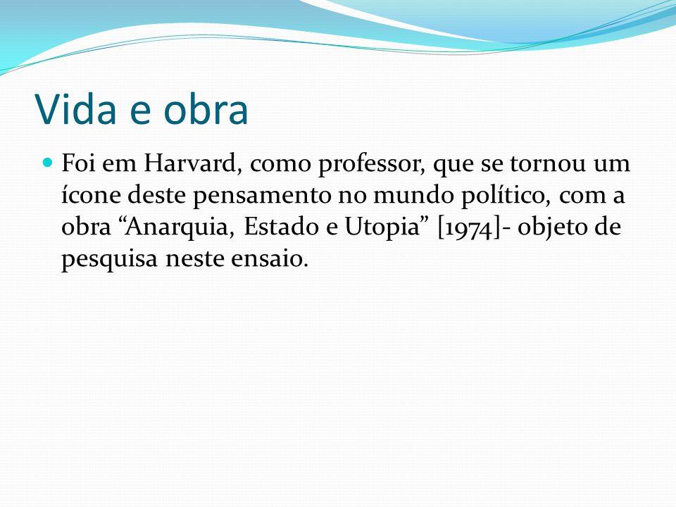 Vida e obra Foi em Harvard, como professor, que se tornou um ícone deste pensamento no mundo político, com a obra Anarquia, Estado e Utopia [1974]- ob