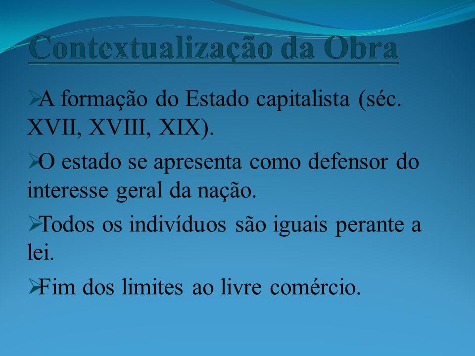 A formação do Estado capitalista (séc. XVII, XVIII, XIX). O estado se apresenta como defensor do interesse geral da nação. Todos os indivíduos são igu
