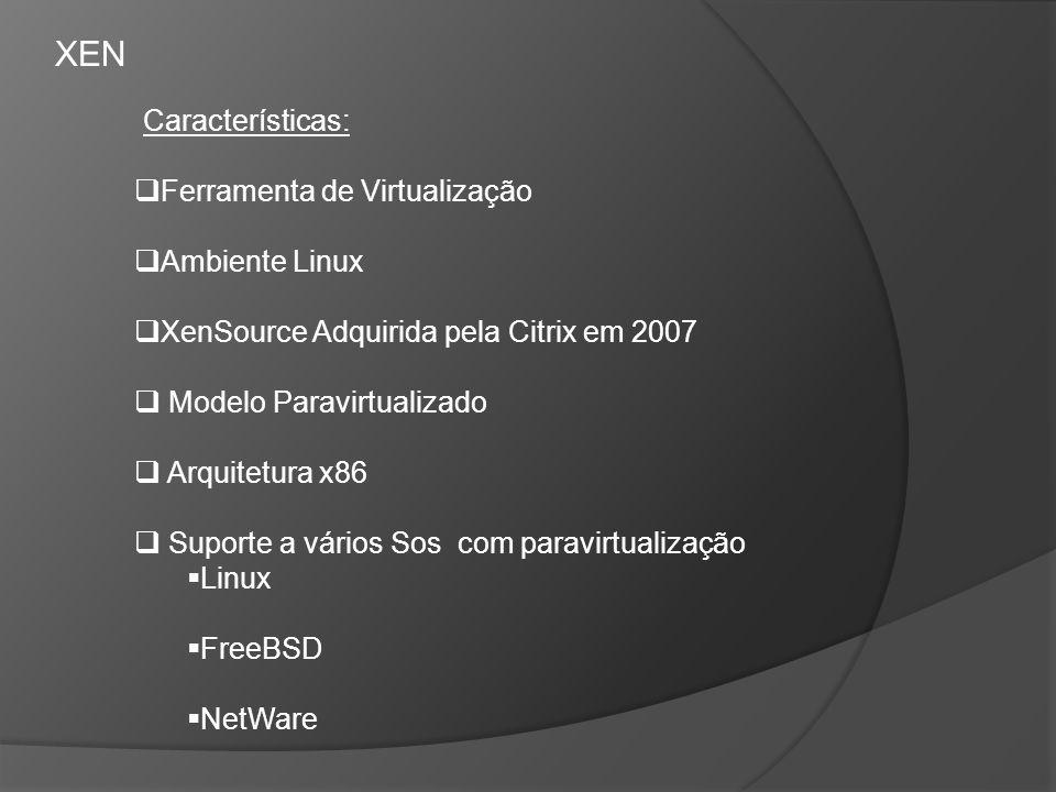 Ferramenta de Virtualização Ambiente Linux XenSource Adquirida pela Citrix em 2007 Modelo Paravirtualizado Arquitetura x86 Suporte a vários Sos com pa