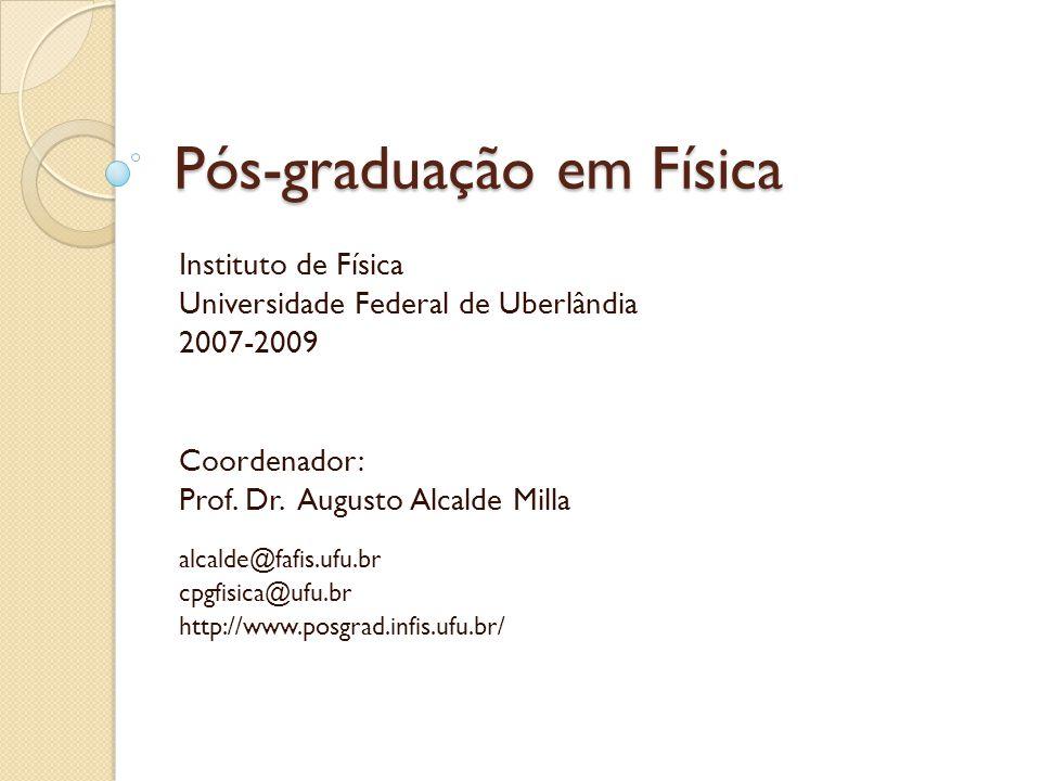Pós-graduação em Física Instituto de Física Universidade Federal de Uberlândia 2007-2009 Coordenador: Prof.