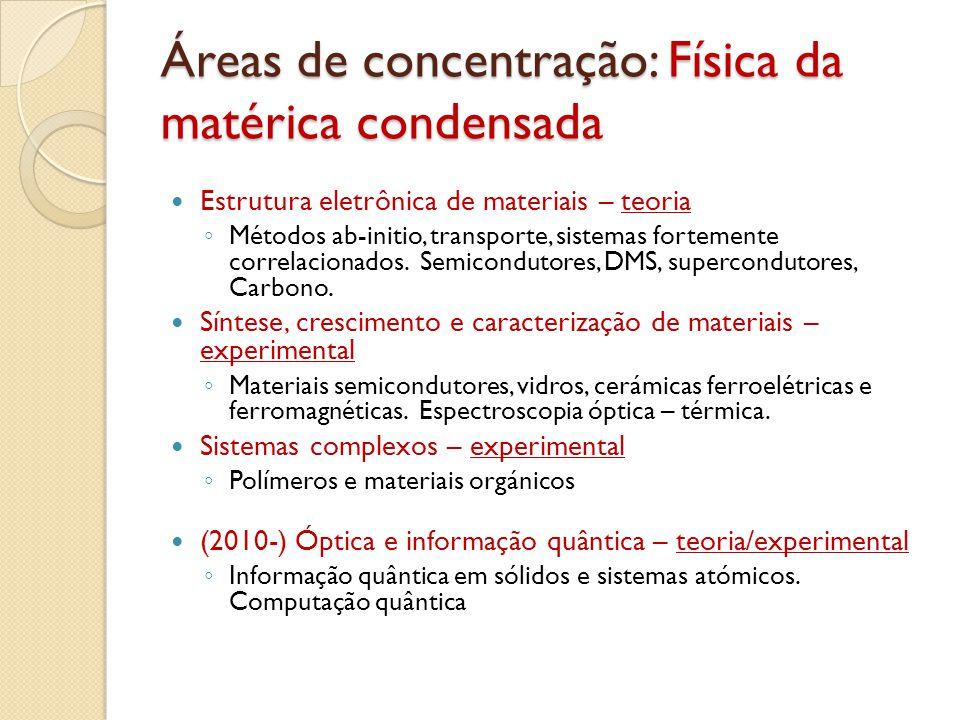 Áreas de concentração: Física da matérica condensada Estrutura eletrônica de materiais – teoria Métodos ab-initio, transporte, sistemas fortemente correlacionados.