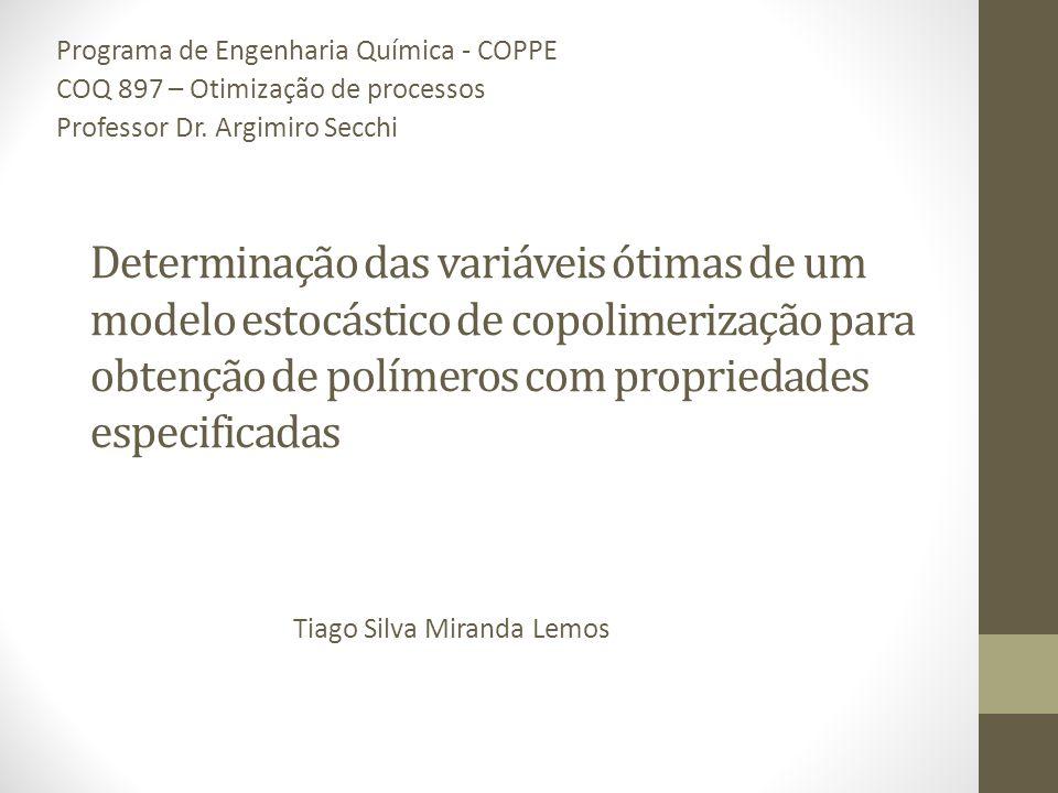 Determinação das variáveis ótimas de um modelo estocástico de copolimerização para obtenção de polímeros com propriedades especificadas Tiago Silva Miranda Lemos Programa de Engenharia Química - COPPE COQ 897 – Otimização de processos Professor Dr.
