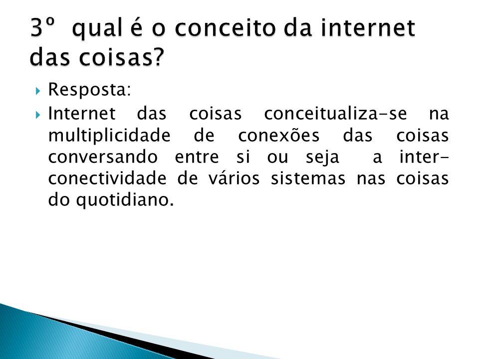 Resposta: Internet das coisas conceitualiza-se na multiplicidade de conexões das coisas conversando entre si ou seja a inter- conectividade de vários sistemas nas coisas do quotidiano.
