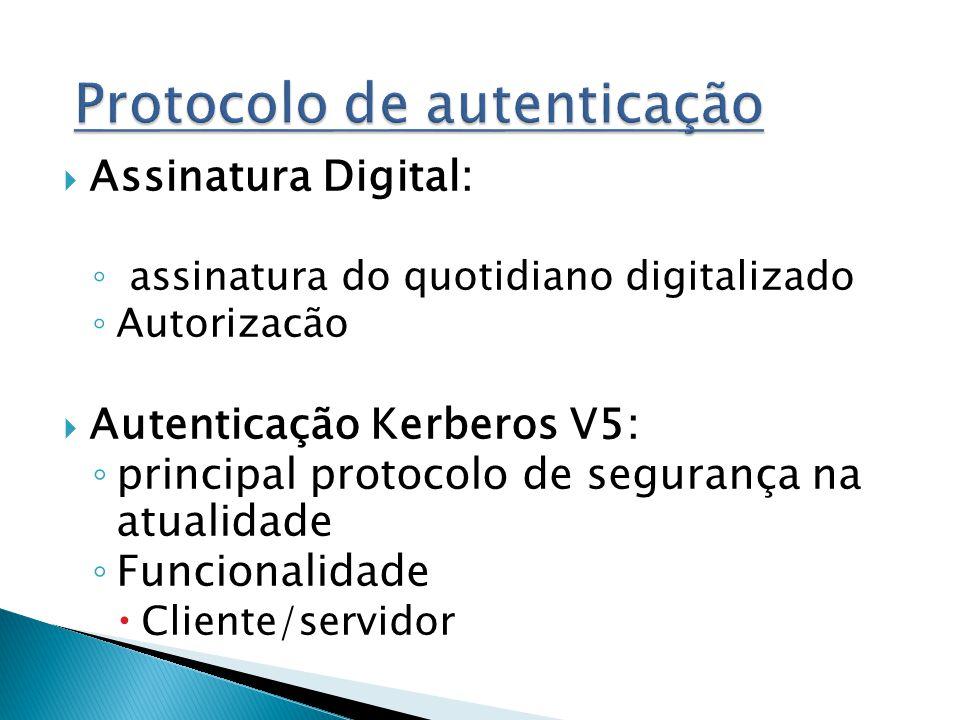 Assinatura Digital: assinatura do quotidiano digitalizado Autorizacão Autenticação Kerberos V5: principal protocolo de segurança na atualidade Funcionalidade Cliente/servidor