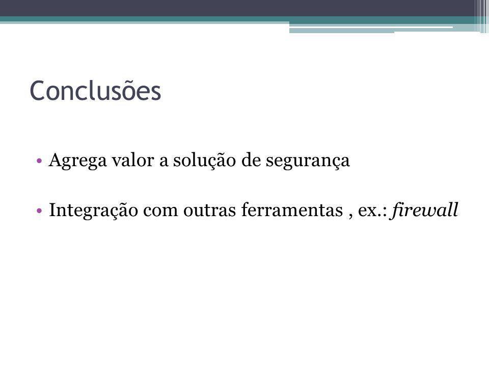 Conclusões Agrega valor a solução de segurança Integração com outras ferramentas, ex.: firewall