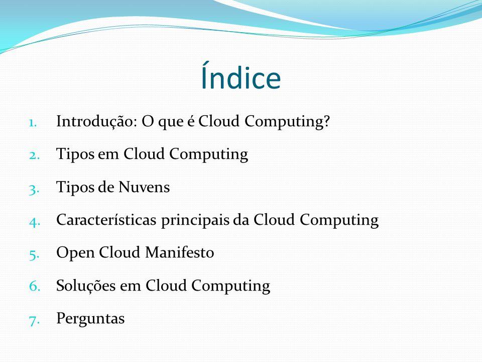 Índice 1. Introdução: O que é Cloud Computing? 2. Tipos em Cloud Computing 3. Tipos de Nuvens 4. Características principais da Cloud Computing 5. Open