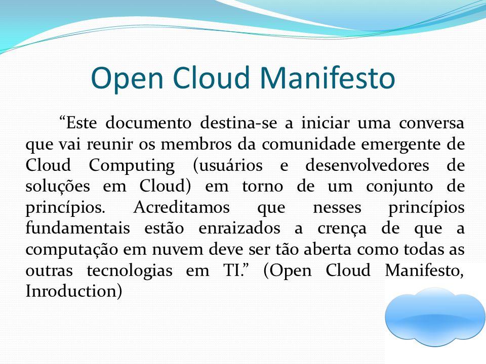 Open Cloud Manifesto Este documento destina-se a iniciar uma conversa que vai reunir os membros da comunidade emergente de Cloud Computing (usuários e