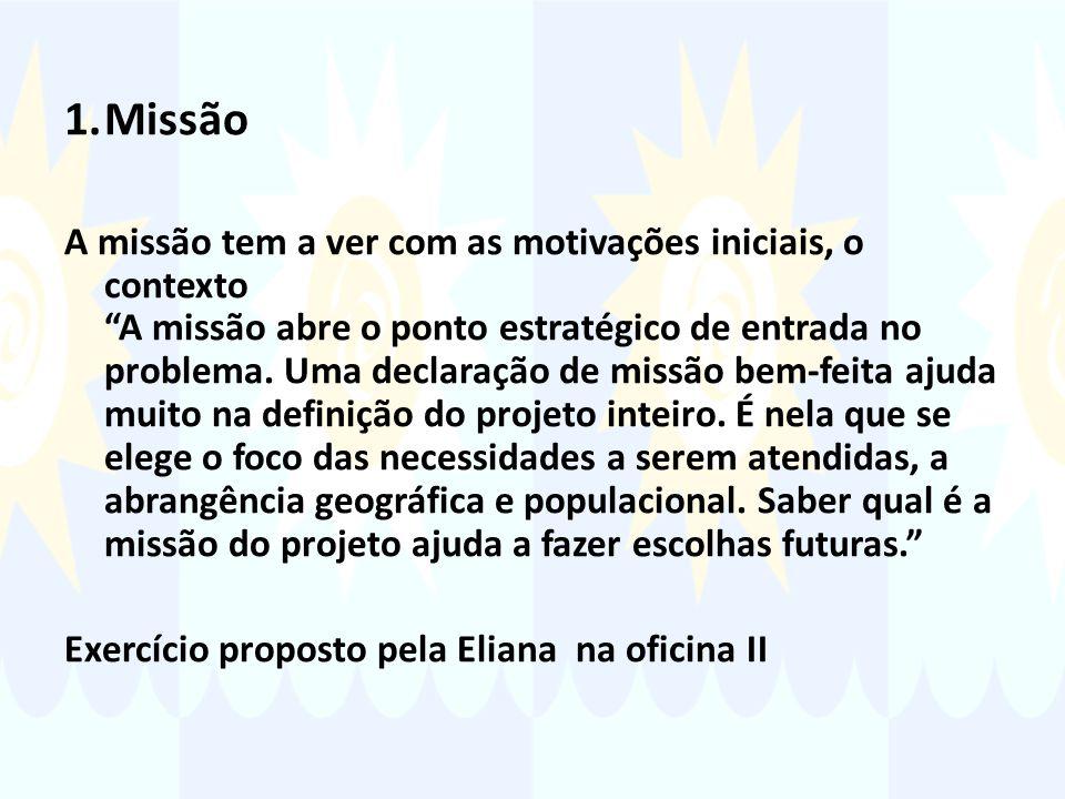 1.Missão A missão tem a ver com as motivações iniciais, o contexto A missão abre o ponto estratégico de entrada no problema.