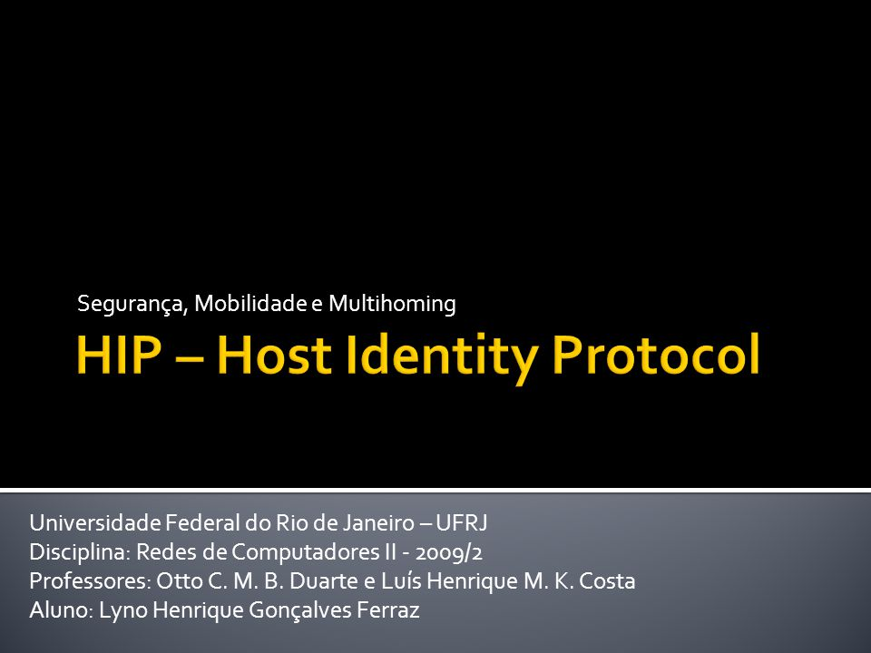 Segurança, Mobilidade e Multihoming Universidade Federal do Rio de Janeiro – UFRJ Disciplina: Redes de Computadores II - 2009/2 Professores: Otto C.